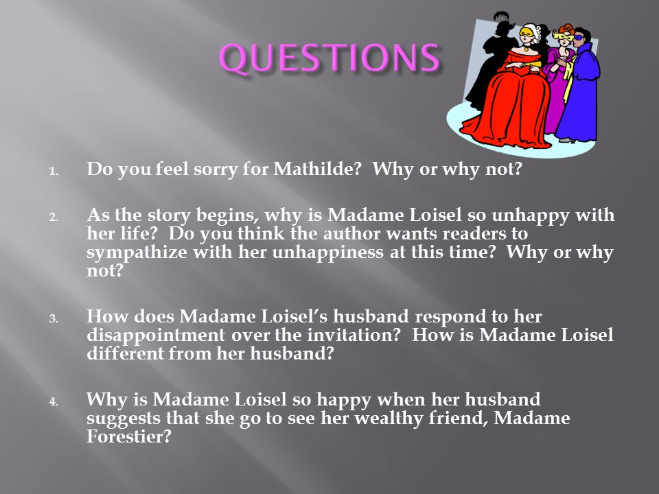 QUESTIONS Do you feel sorry for Mathilde Why or why not
