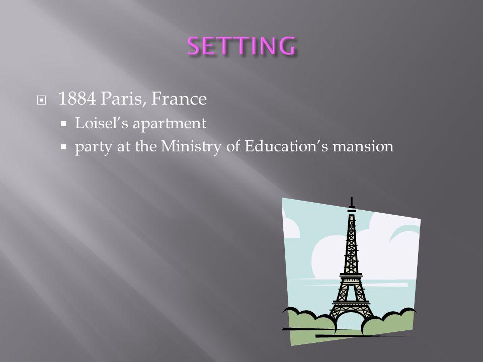 SETTING 1884 Paris, France Loisel's apartment
