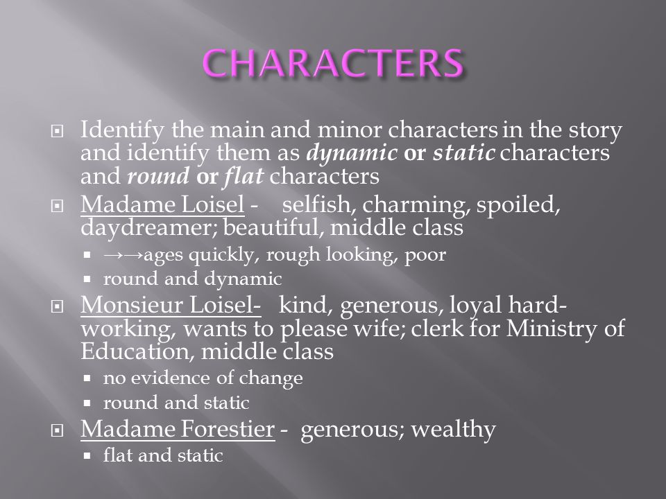 CHARACTERS Identify the main and minor characters in the story and identify them as dynamic or static characters and round or flat characters.