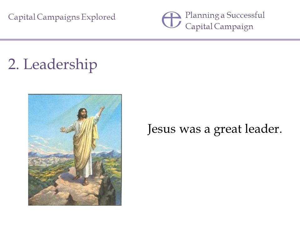 Jesus was a great leader.