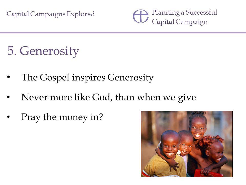 5. Generosity The Gospel inspires Generosity