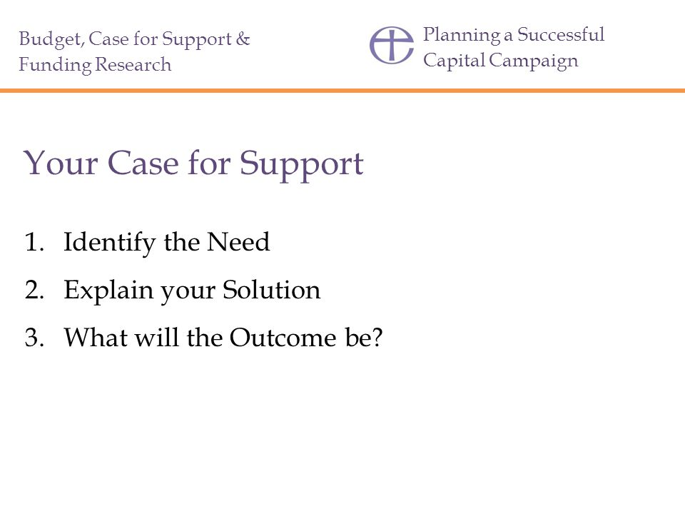 Your Case for Support Identify the Need Explain your Solution