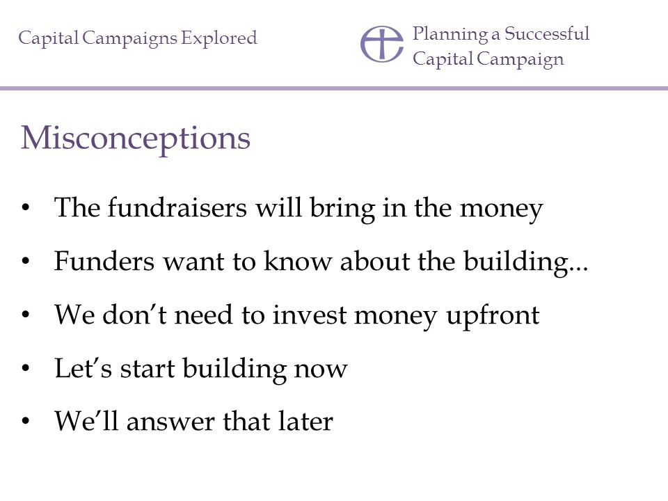 Misconceptions The fundraisers will bring in the money