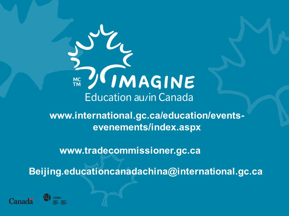 www.international.gc.ca/education/events-evenements/index.aspx Questions Contact us. Merci. www.tradecommissioner.gc.ca.