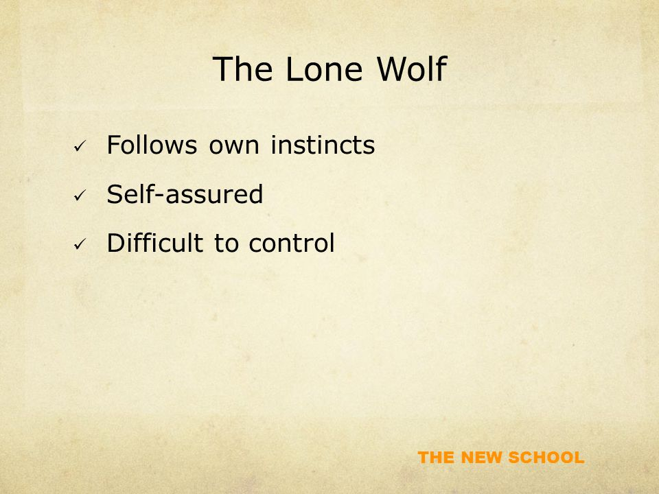 The Lone Wolf Follows own instincts Self-assured Difficult to control
