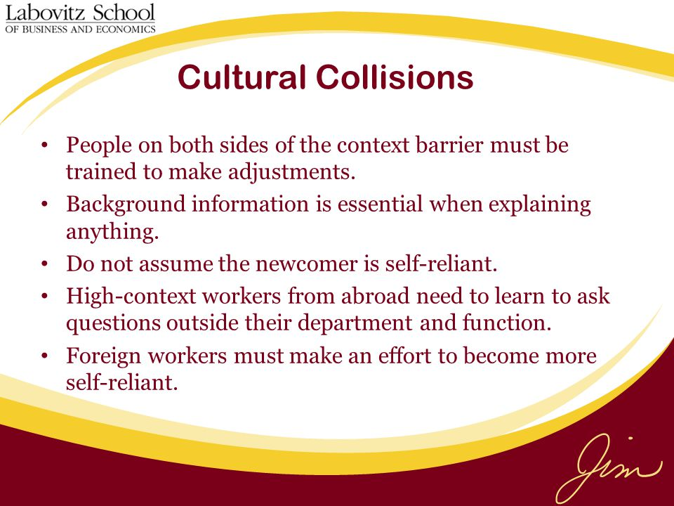 Cultural Collisions People on both sides of the context barrier must be trained to make adjustments.
