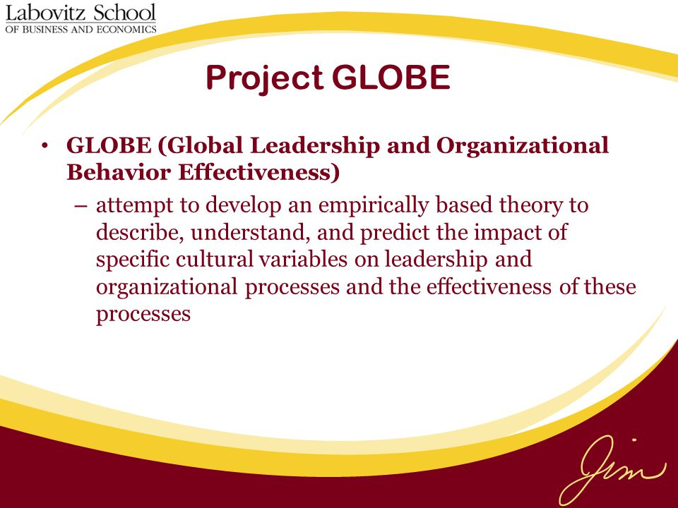 Project GLOBE GLOBE (Global Leadership and Organizational Behavior Effectiveness)