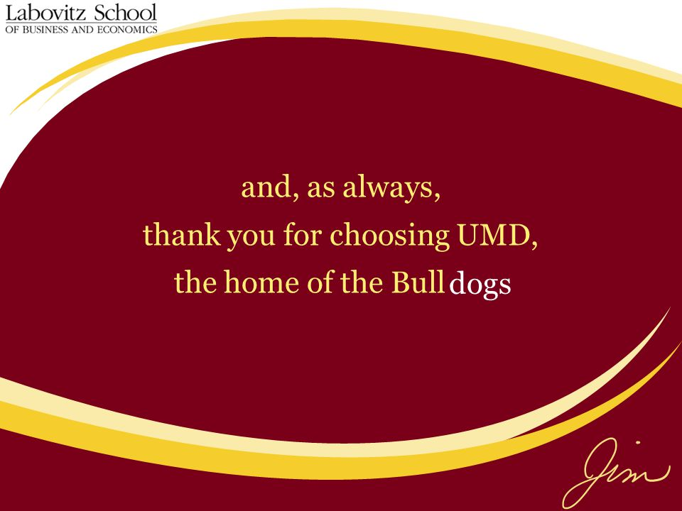 and, as always, thank you for choosing UMD, the home of the Bulldogs
