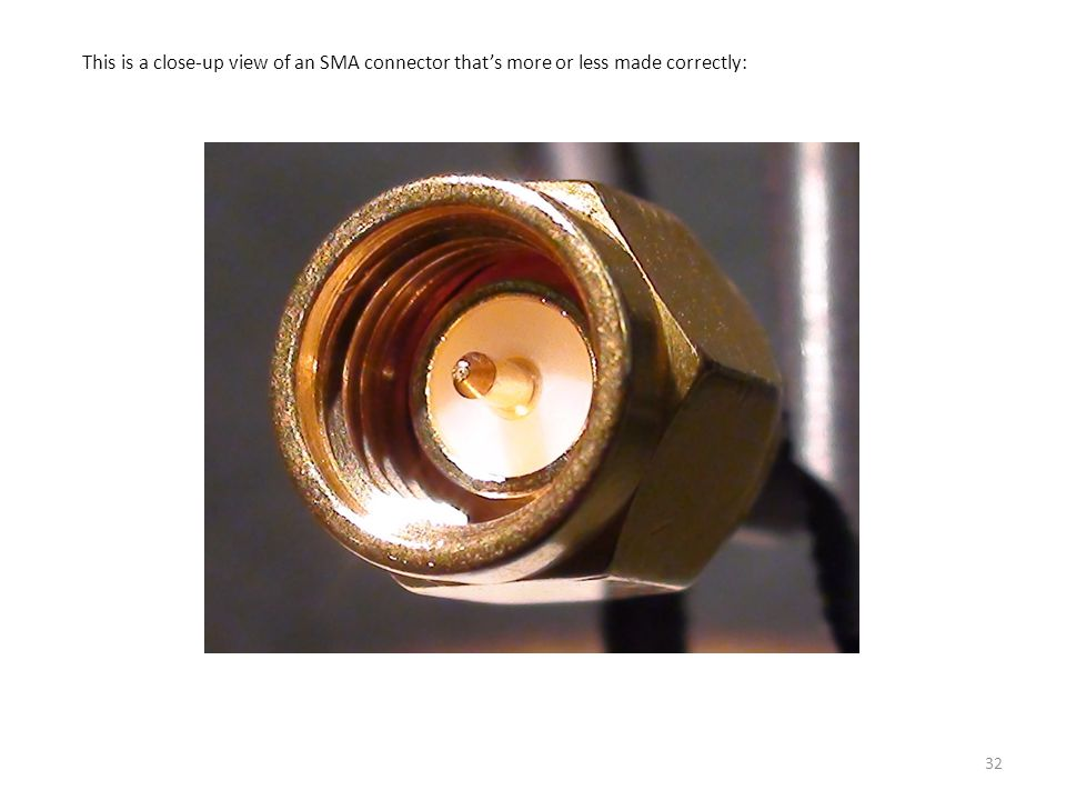 This is a close-up view of an SMA connector that's more or less made correctly: