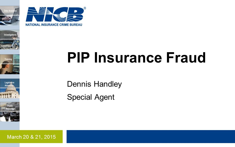 PIP Insurance Fraud Dennis Handley Special Agent March 20 & 21, 2015