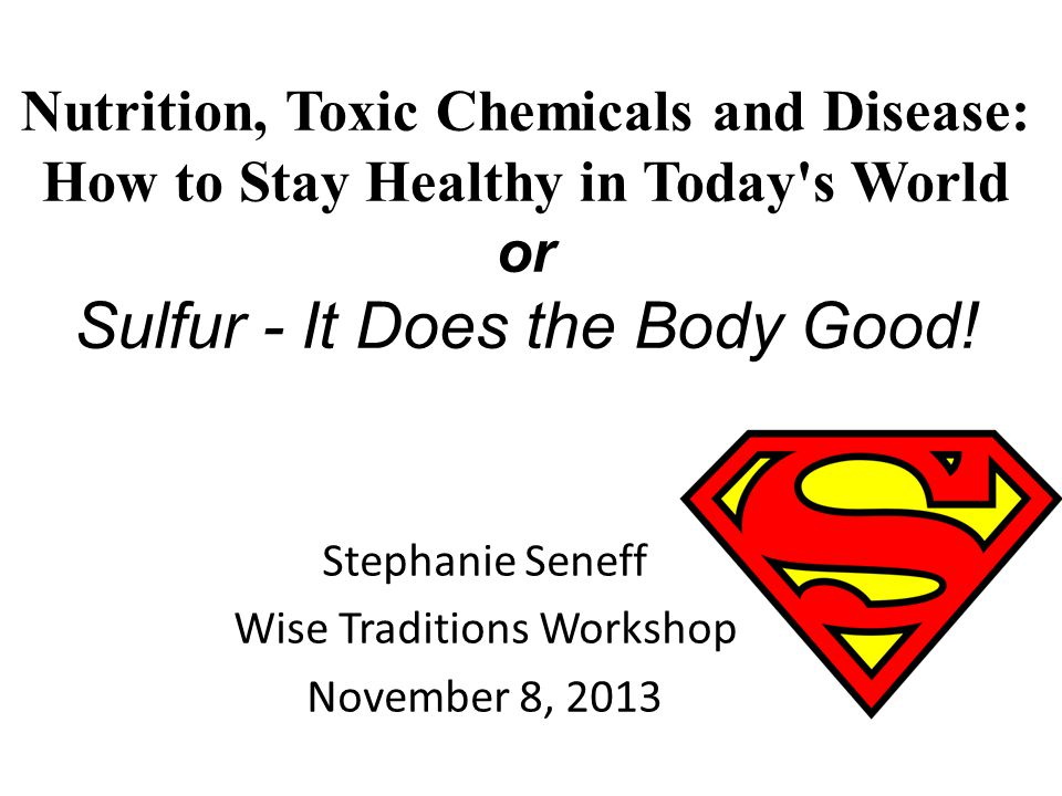 Stephanie Seneff Wise Traditions Workshop November 8, 2013