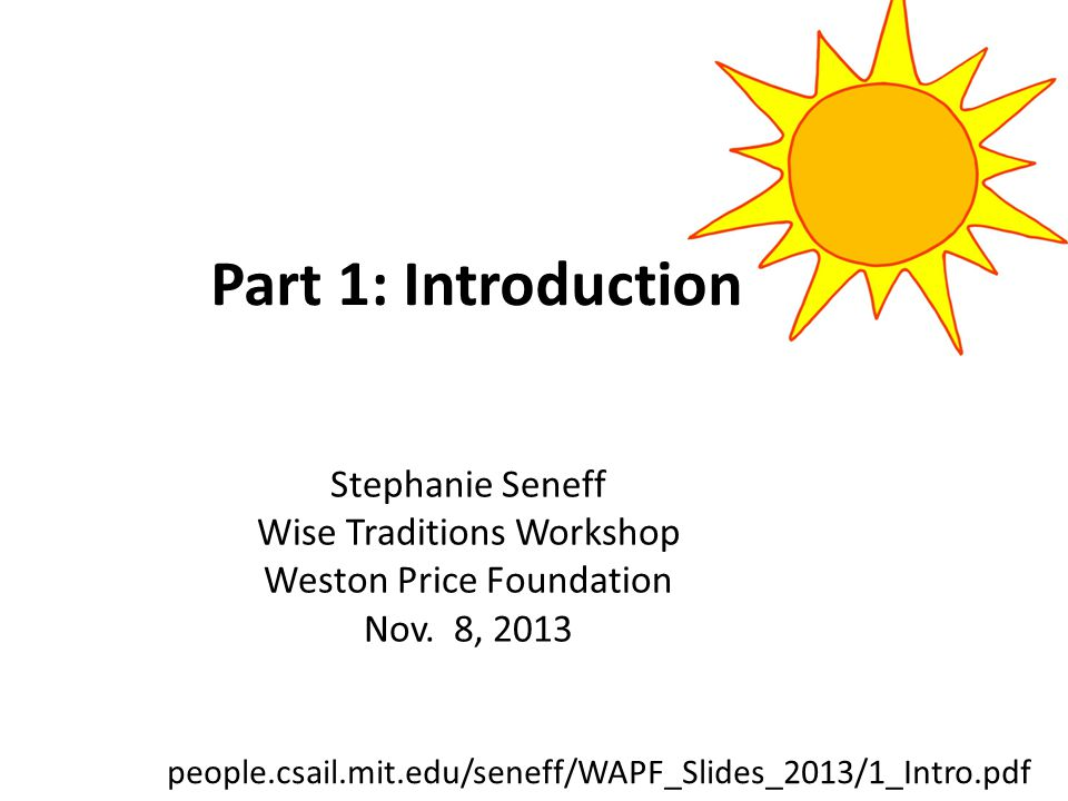 Part 1: Introduction Stephanie Seneff Wise Traditions Workshop