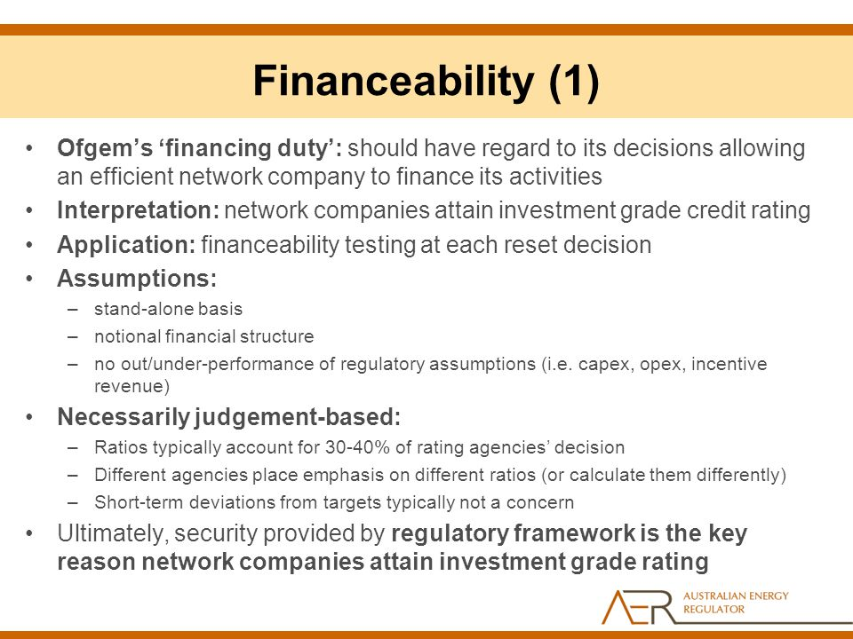 Financeability (1) Ofgem's 'financing duty': should have regard to its decisions allowing an efficient network company to finance its activities.