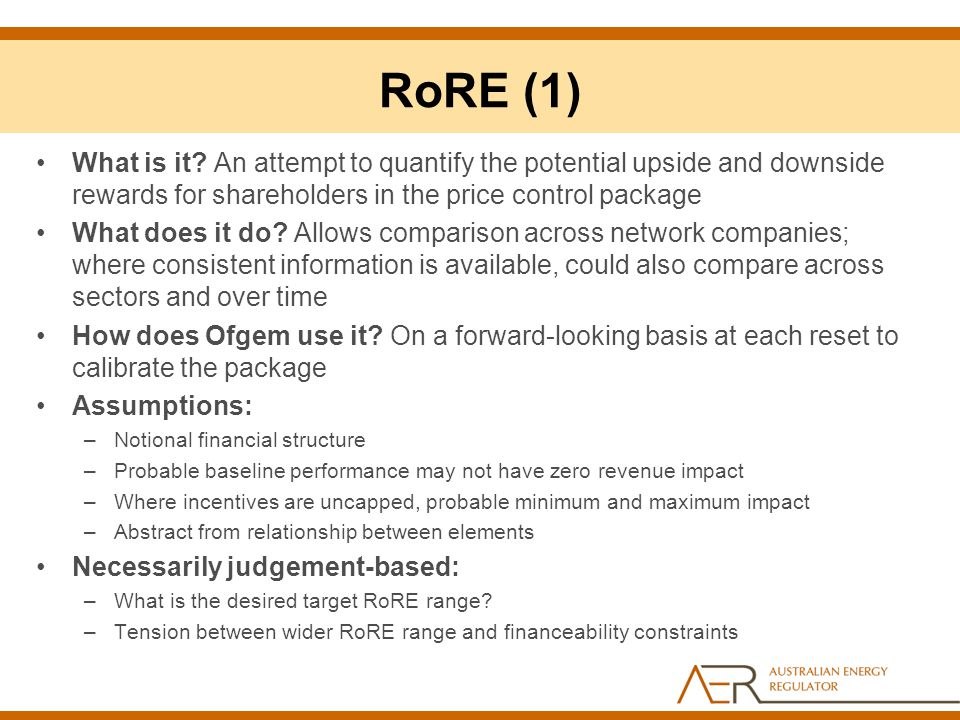 RoRE (1) What is it An attempt to quantify the potential upside and downside rewards for shareholders in the price control package.