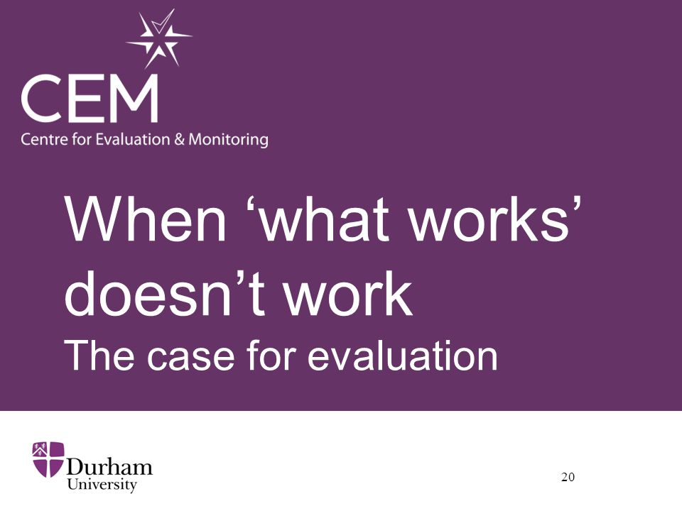 When 'what works' doesn't work The case for evaluation
