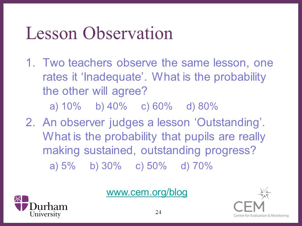 Lesson Observation Two teachers observe the same lesson, one rates it 'Inadequate'. What is the probability the other will agree