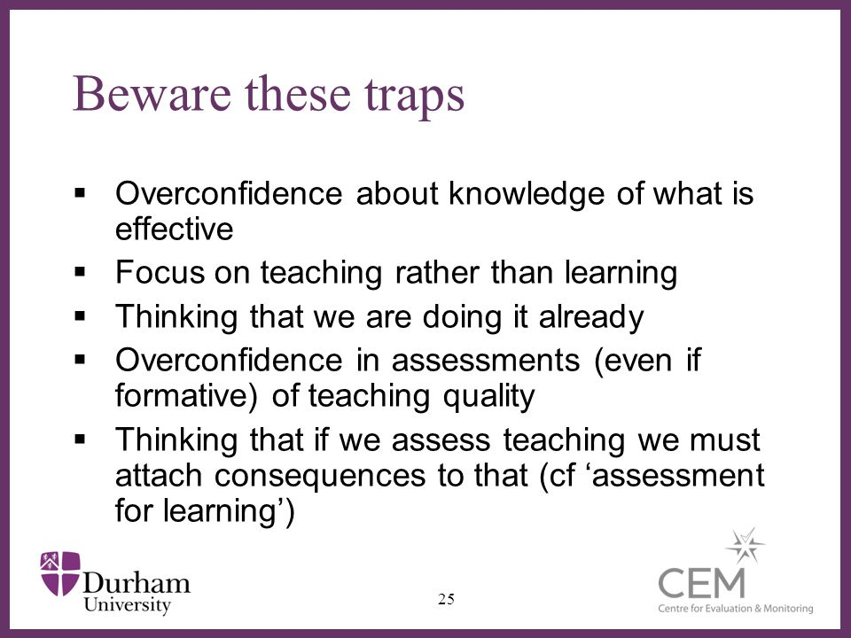 Beware these traps Overconfidence about knowledge of what is effective