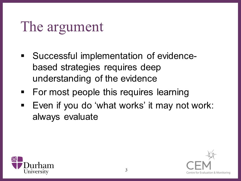 The argument Successful implementation of evidence-based strategies requires deep understanding of the evidence.