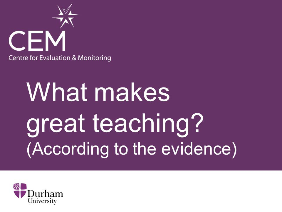 What makes great teaching (According to the evidence)