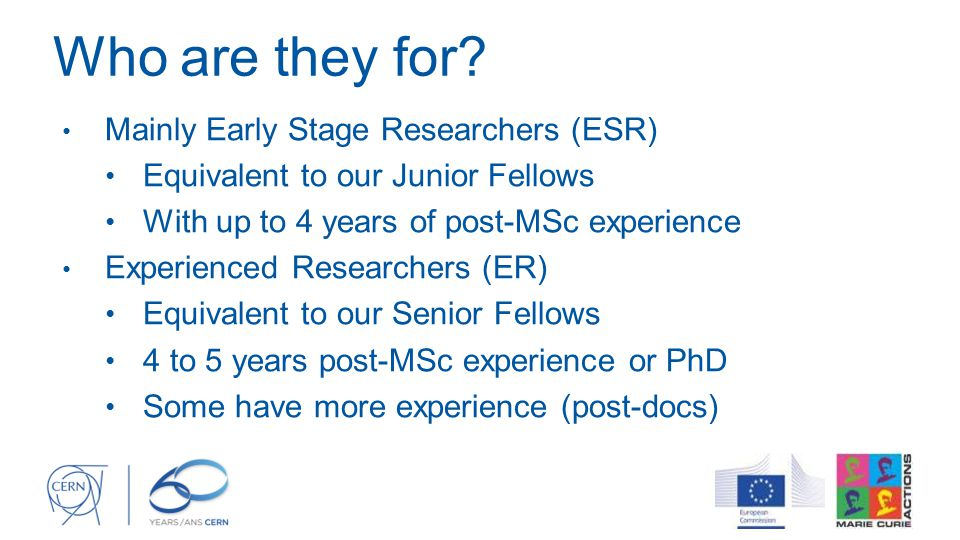 Who are they for Mainly Early Stage Researchers (ESR)