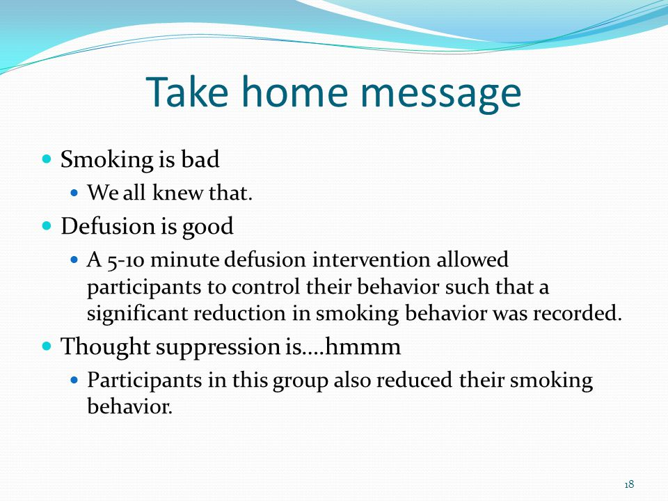 Take home message Smoking is bad Defusion is good