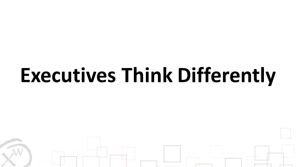 Executives Think Differently