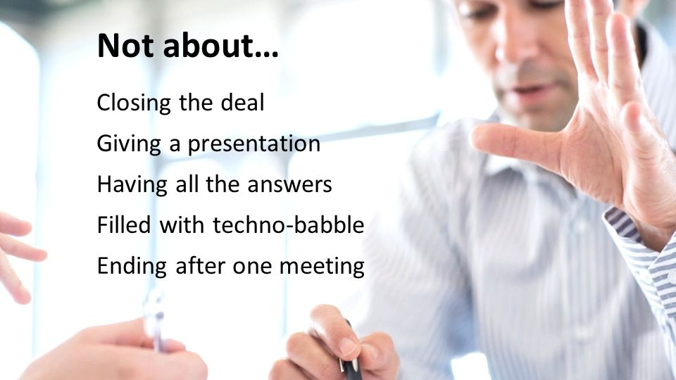 Not about… Closing the deal Giving a presentation