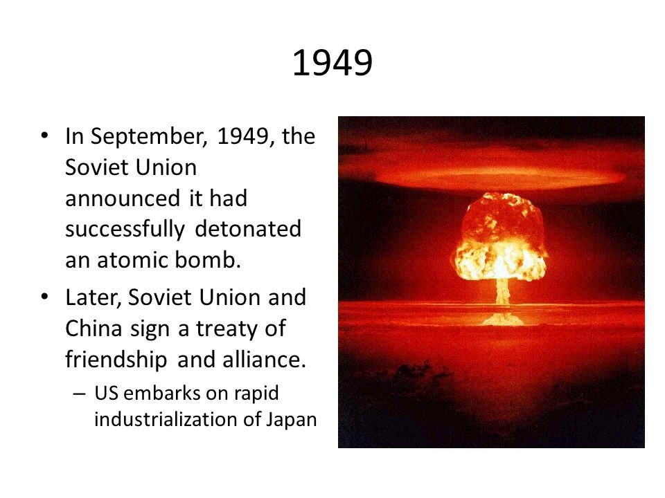 1949 In September, 1949, the Soviet Union announced it had successfully detonated an atomic bomb.