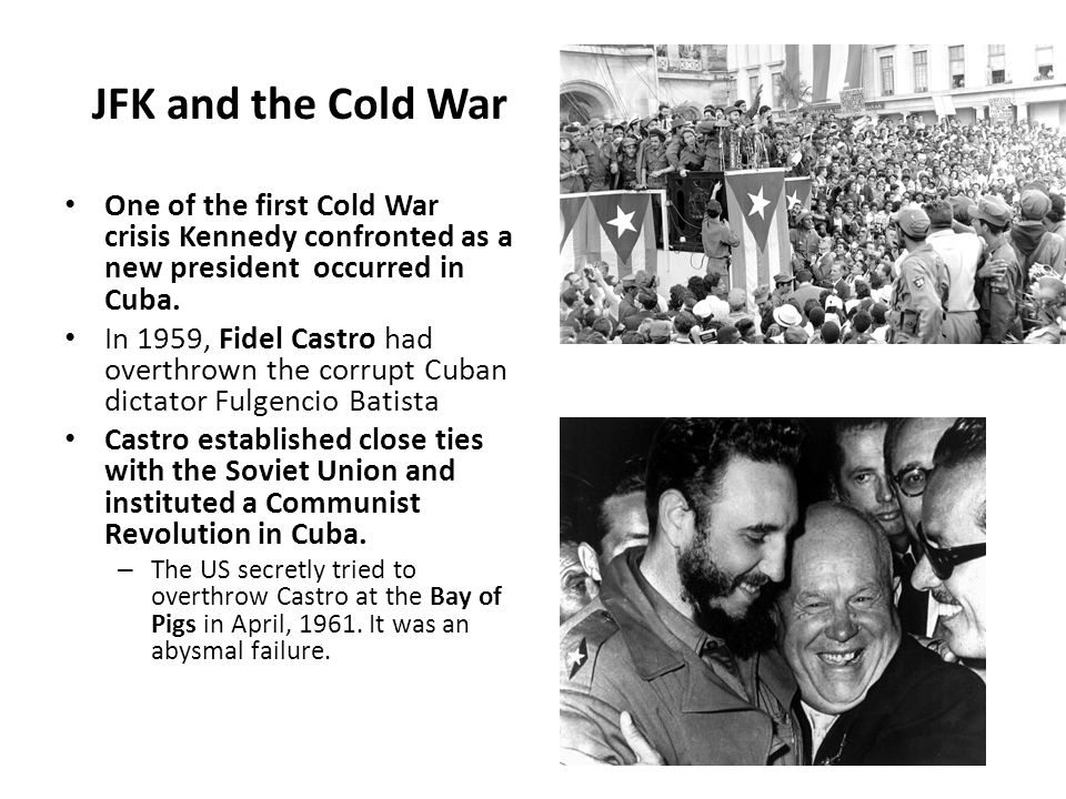 JFK and the Cold War One of the first Cold War crisis Kennedy confronted as a new president occurred in Cuba.