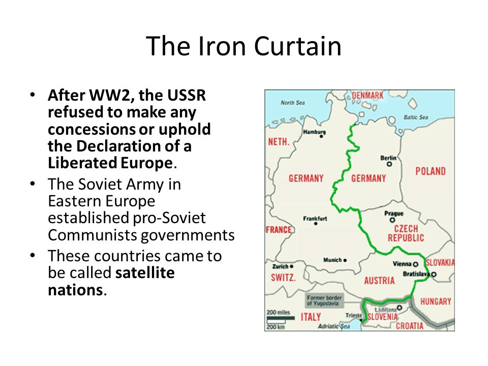 The Iron Curtain After WW2, the USSR refused to make any concessions or uphold the Declaration of a Liberated Europe.