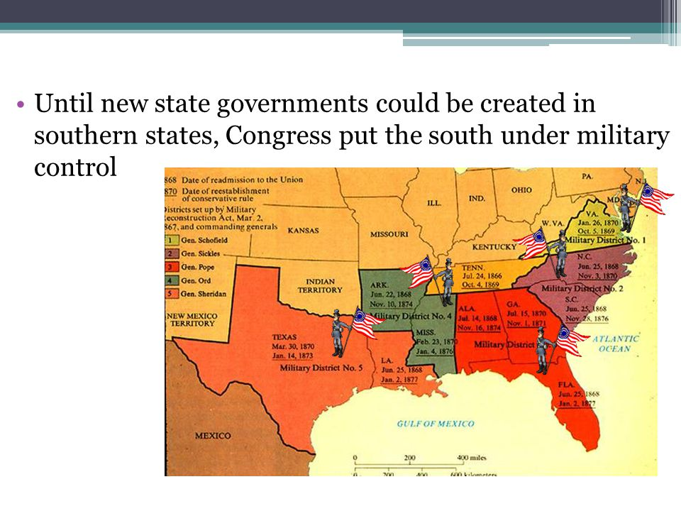 Until new state governments could be created in southern states, Congress put the south under military control