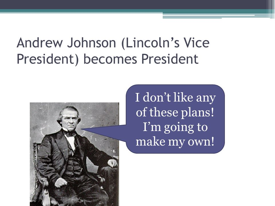 Andrew Johnson (Lincoln's Vice President) becomes President