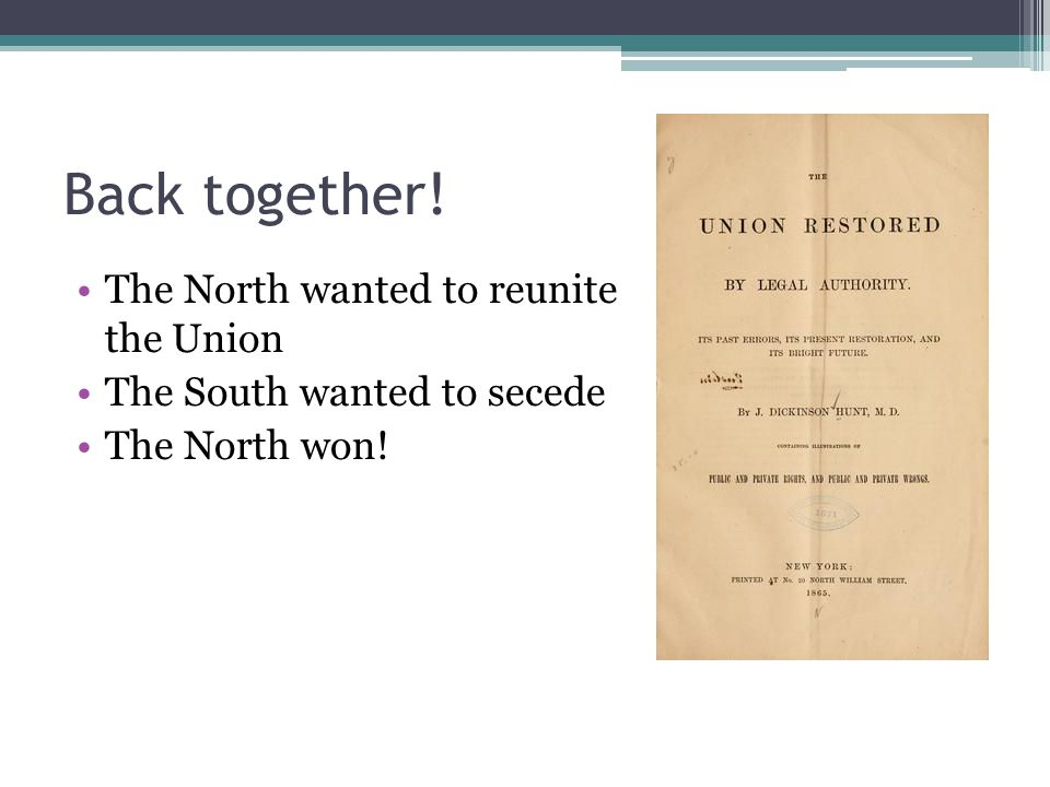 Back together! The North wanted to reunite the Union