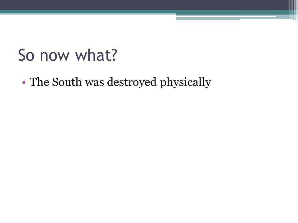 So now what The South was destroyed physically