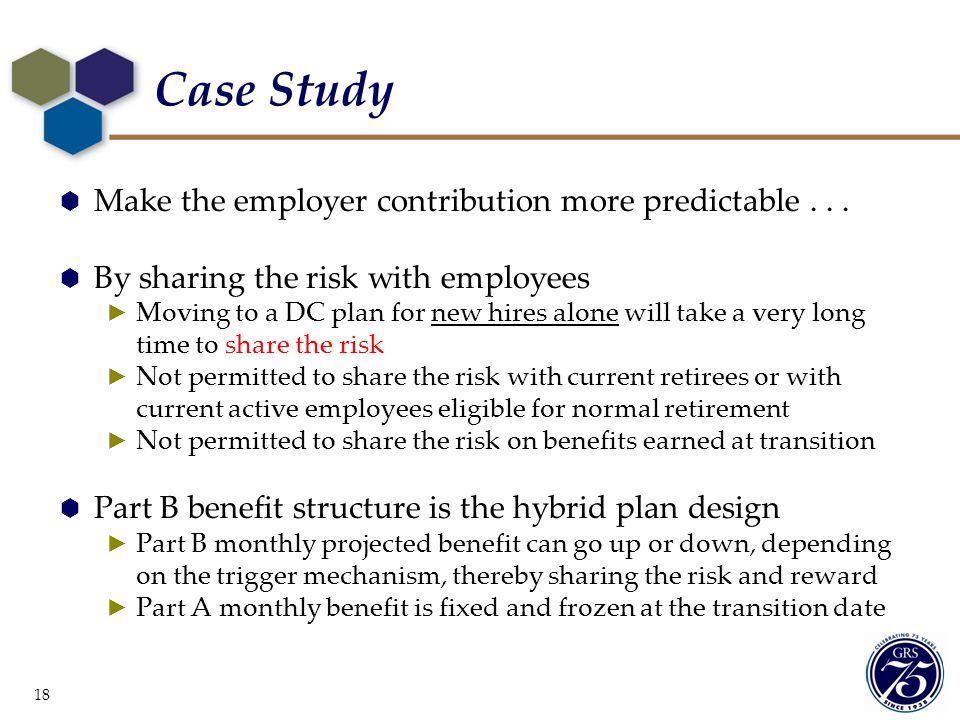 Case Study Make the employer contribution more predictable . . .