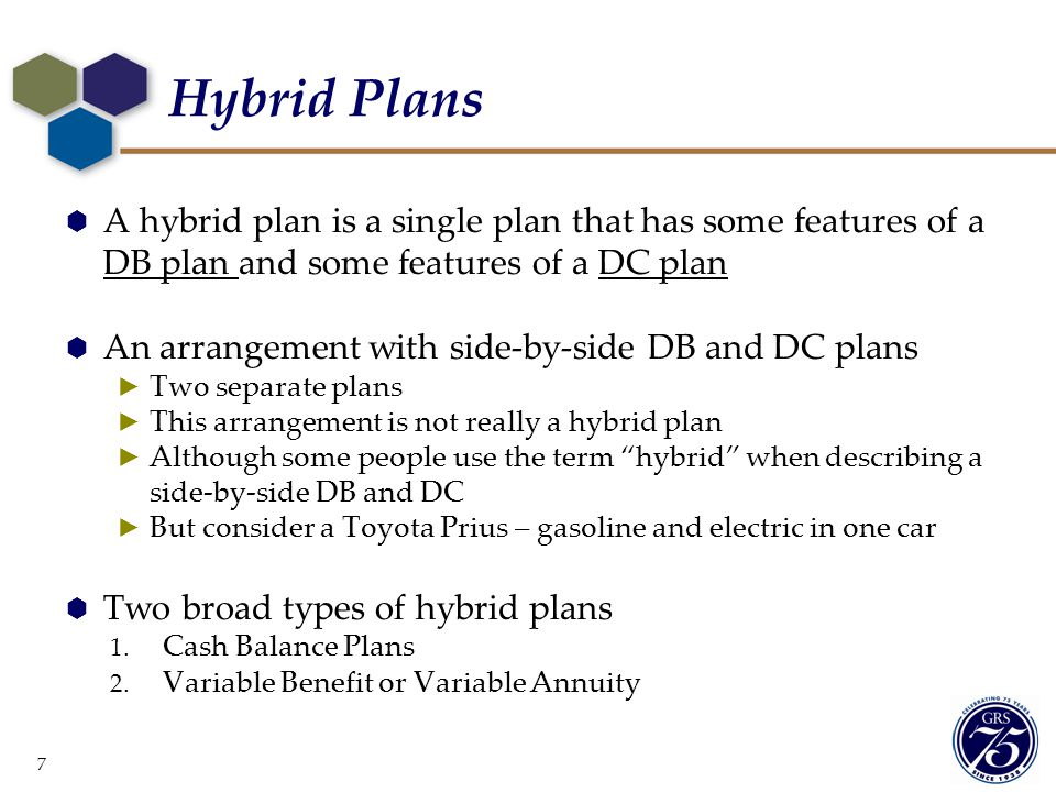 Hybrid Plans A hybrid plan is a single plan that has some features of a DB plan and some features of a DC plan.