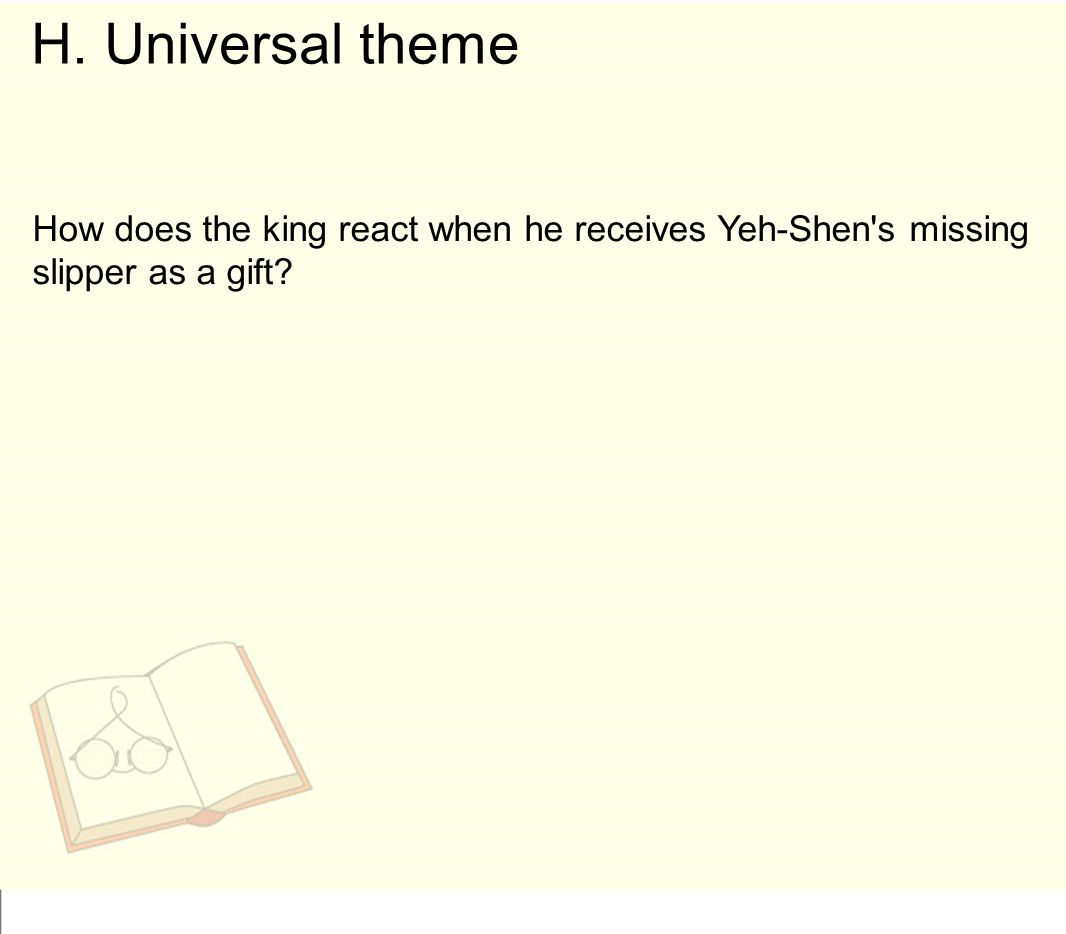 H. Universal theme How does the king react when he receives Yeh-Shen s missing slipper as a gift