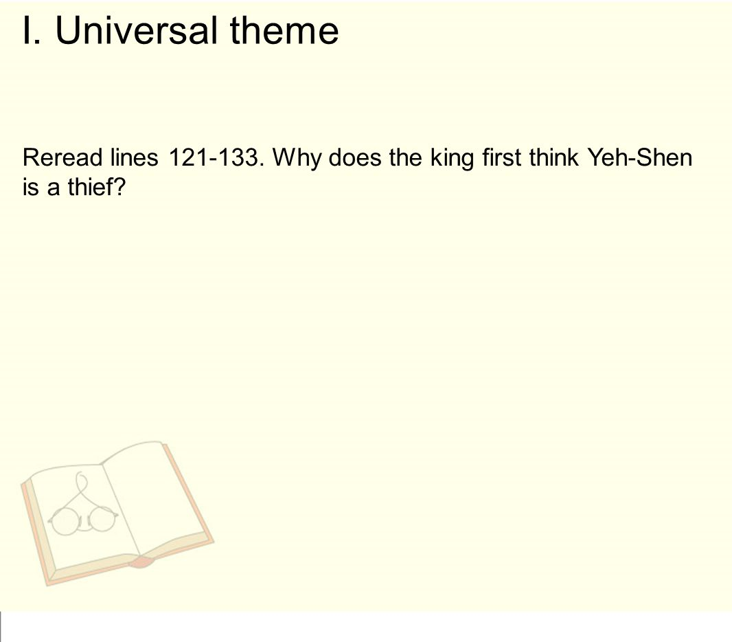 I. Universal theme Reread lines 121-133. Why does the king first think Yeh-Shen is a thief