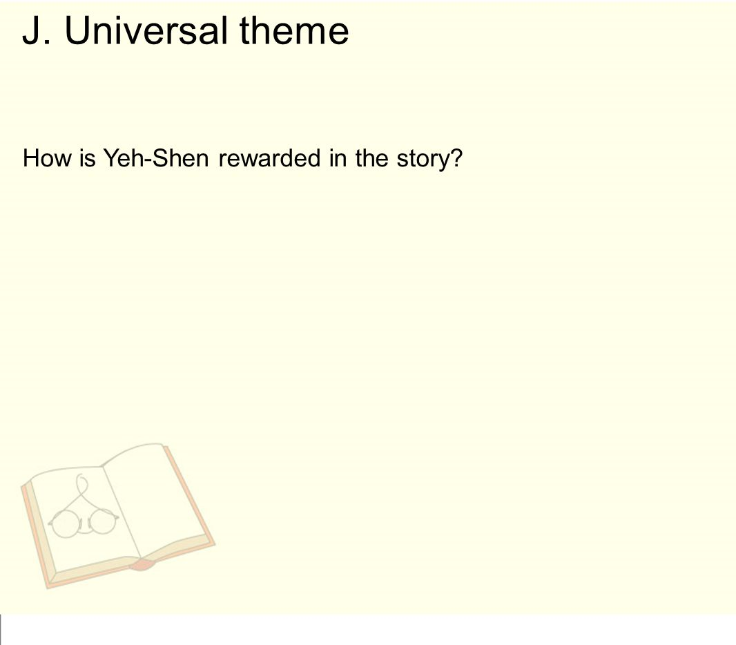 J. Universal theme How is Yeh-Shen rewarded in the story