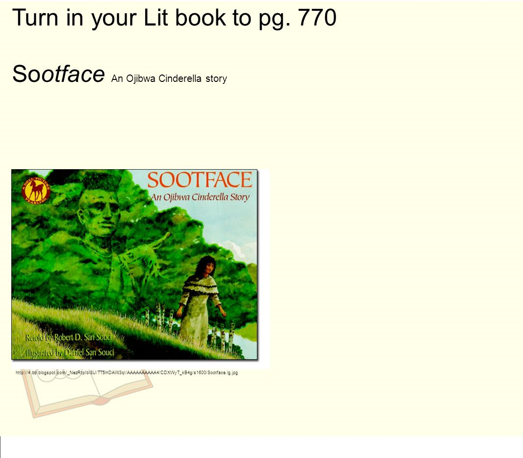 Turn in your Lit book to pg. 770 Sootface An Ojibwa Cinderella story
