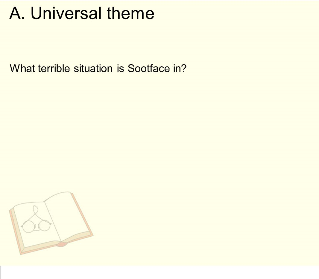 A. Universal theme What terrible situation is Sootface in