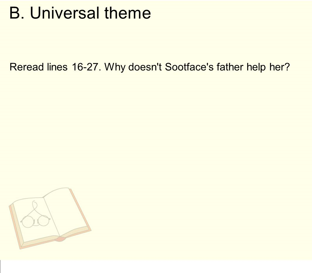 B. Universal theme Reread lines 16-27. Why doesn t Sootface s father help her
