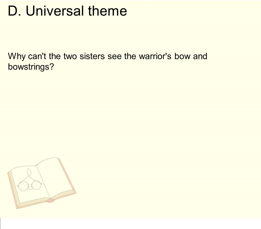 D. Universal theme Why can t the two sisters see the warrior s bow and bowstrings
