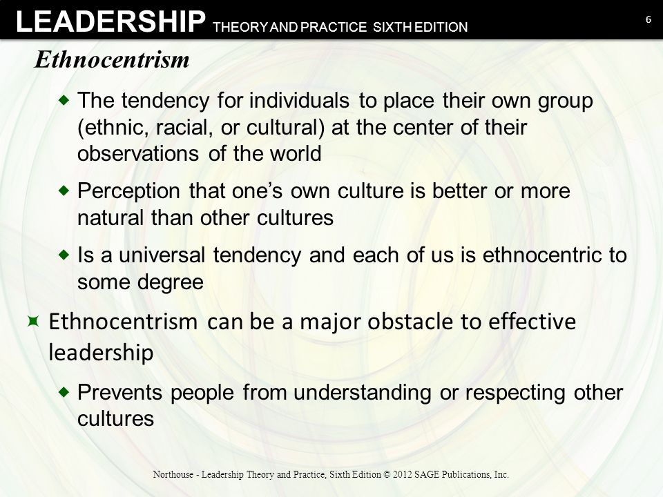 Ethnocentrism can be a major obstacle to effective leadership