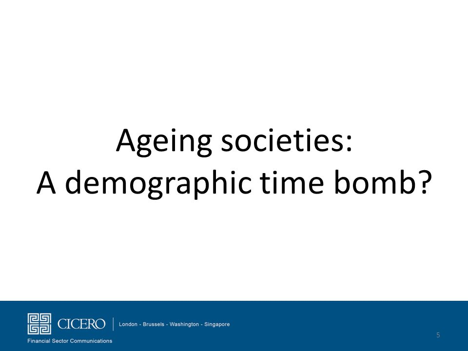 Ageing societies: A demographic time bomb