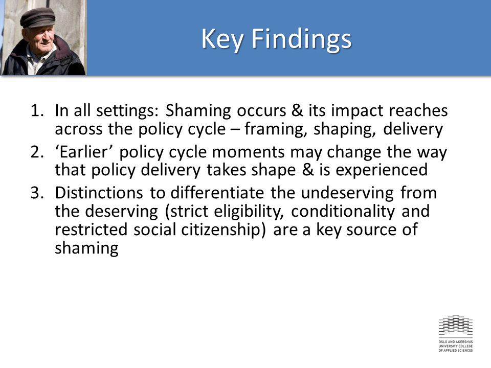 Key Findings In all settings: Shaming occurs & its impact reaches across the policy cycle – framing, shaping, delivery.