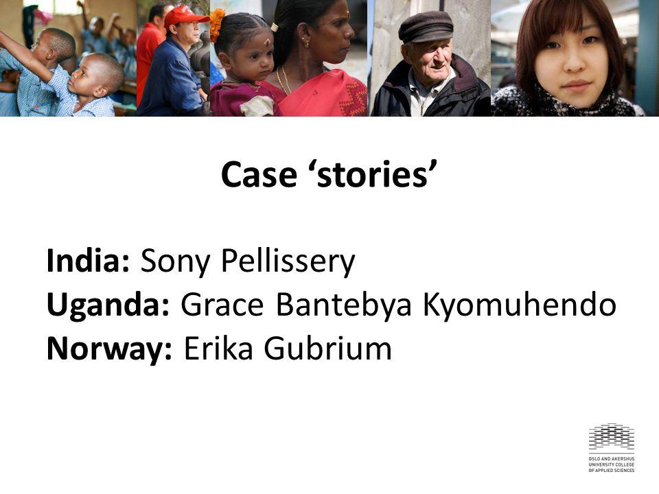 Case 'stories' India: Sony Pellissery Uganda: Grace Bantebya Kyomuhendo Norway: Erika Gubrium
