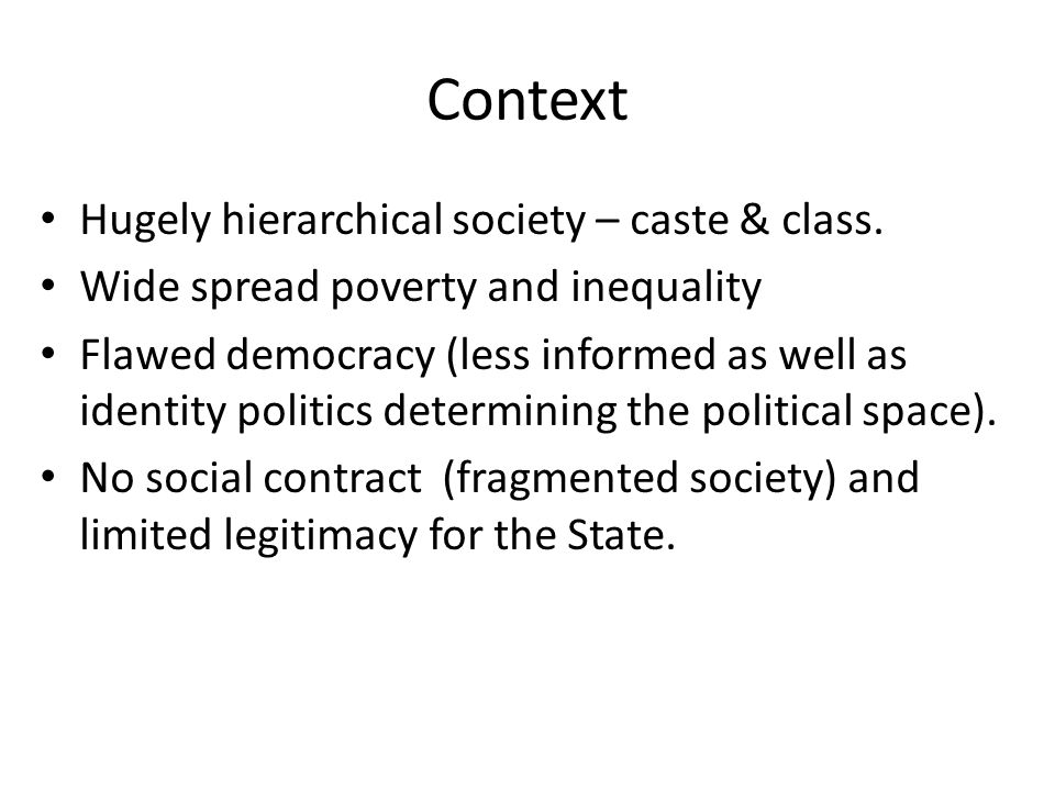 Context Hugely hierarchical society – caste & class.