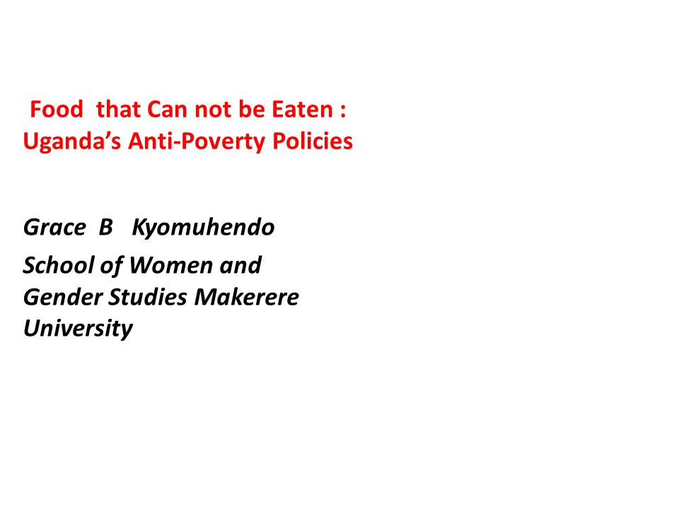 Food that Can not be Eaten : Uganda's Anti-Poverty Policies
