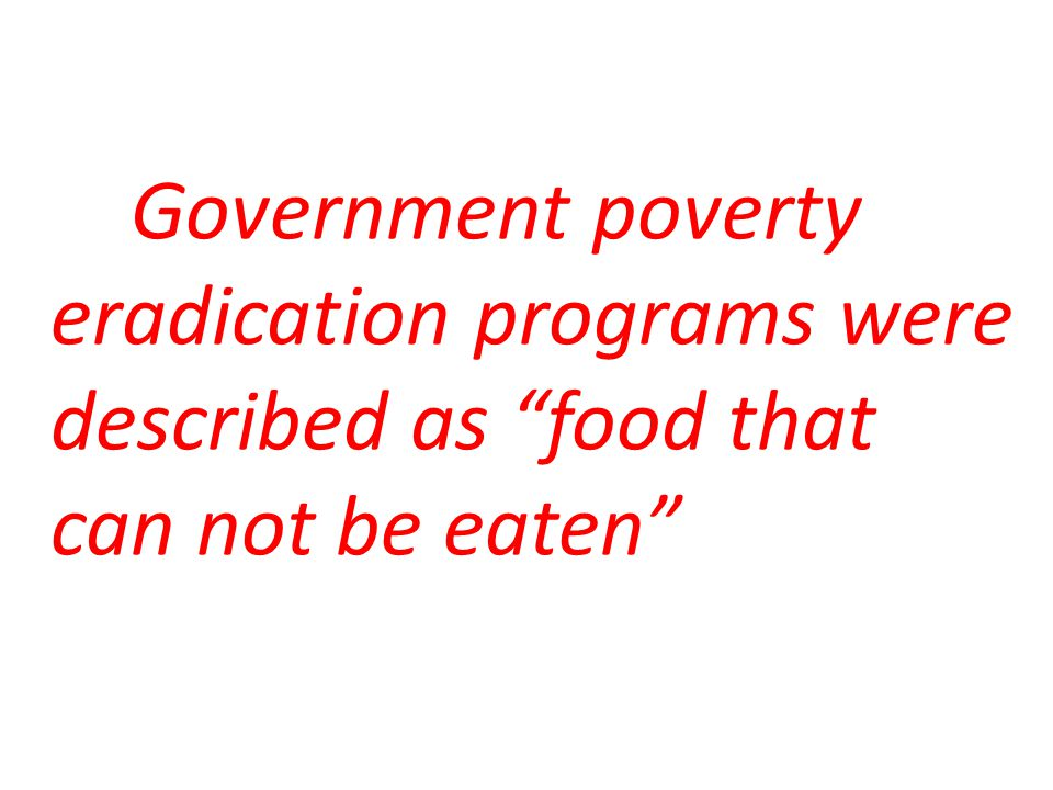 Government poverty eradication programs were described as food that can not be eaten